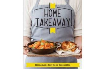 Home Takeaway: Homemade fast-food favourites (Good Housekeeping)