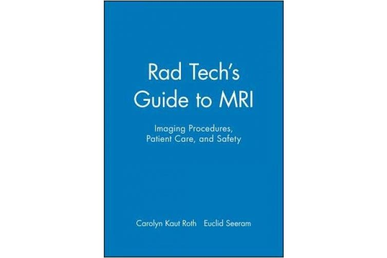 Tech's Guide to MRI: Imaging Procedures, Patient Care and Safety (Rad Tech guides)