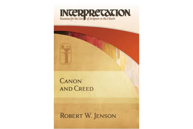 Canon and Creed: Interpretation (Interpretation: Resources for the Use of Scripture in the Church)