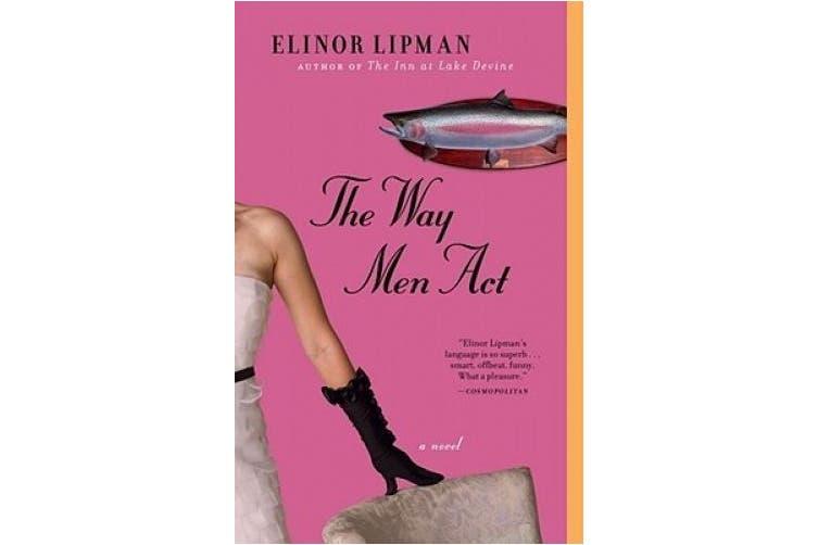 The Way Men Act: A Novel