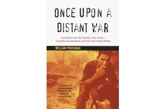 Once Upon a Distant War: David Halberstam, Neil Sheehan, Peter Arnett--Young War Correspondents and Their Early Vietnam Battles