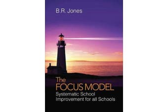 The Focus Model: Systematic School Improvement for all Schools