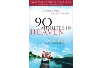 90 Minutes in Heaven: A True Story of Death & Life: 10th Anniversary Edition