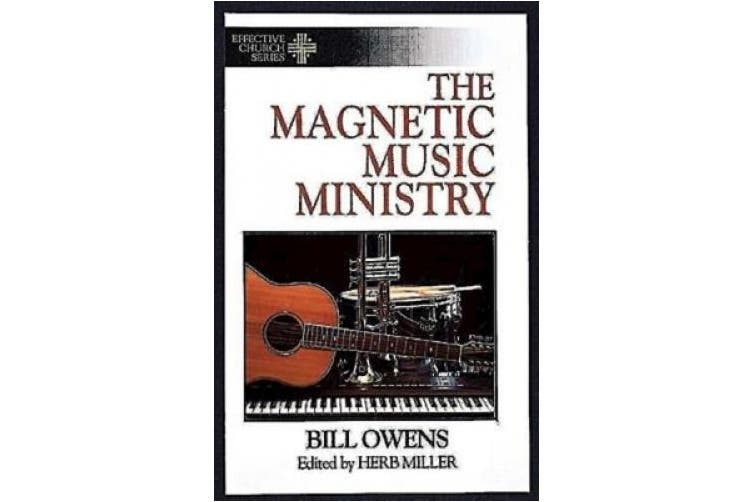 The Magnetic Music Ministry: Ten Productive Goals (Effective Church Series)