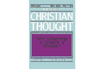 History of Christian Thought: v.1: From Beginnings to the Council of Chalcedon