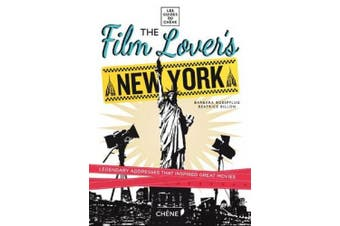 The Film Lover's New York: 60 Legendary Addresses That Inspired Great Movies [French]