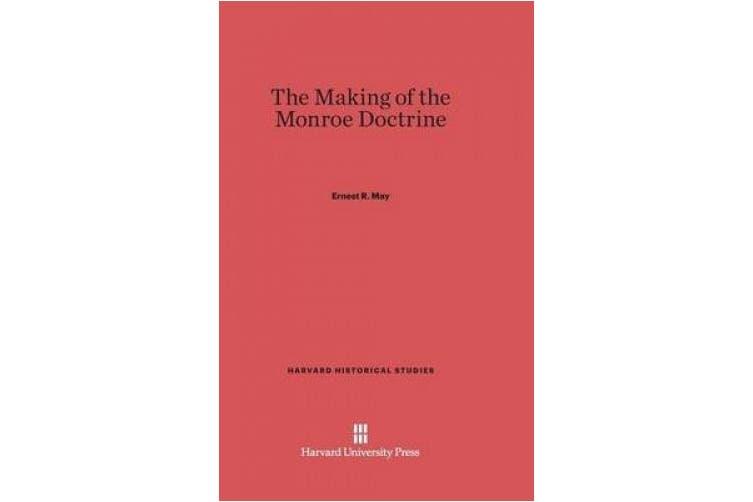 The Making of the Monroe Doctrine (Harvard Historical Studies (Hardcover))