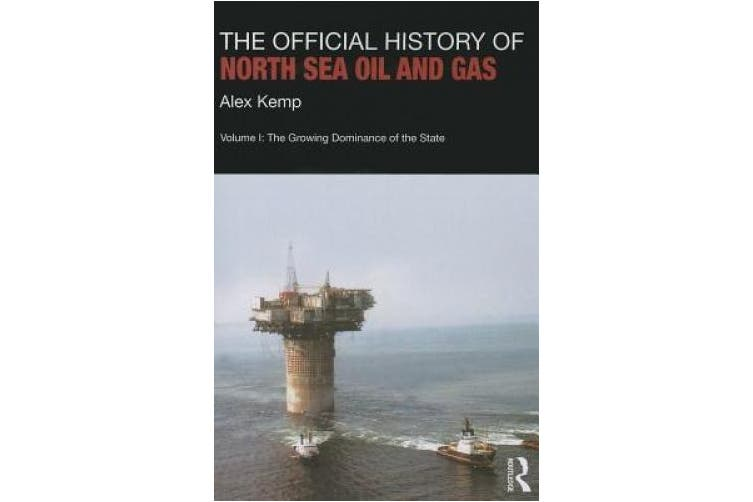 The Official History of North Sea Oil and Gas, Volume 1: The Growing Dominance of the State