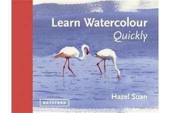 Learn Watercolour Quickly: Techniques and painting secrets for the absolute beginner (Learn Quickly)