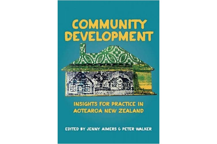 Community Development - Insights for Practice in Aotearoa New Zealand