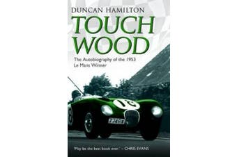Touch Wood: The Autobiography of the 1953 Le Mans Winner