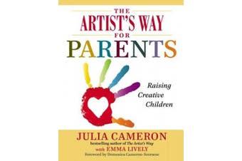 The Artist's Way for Parents: Raising Creative Children (Artist's Way)