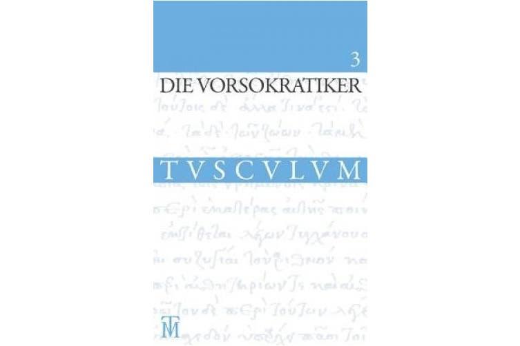 Die Vorsokratiker 3: Band 3. Griechisch - Deutsch (Sammlung Tusculum) [German]