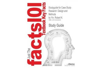 Studyguide for Case Study Research: Design and Methods by Yin, Robert K., ISBN 9781412960991