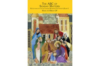 The ABC of Sunday Matters: Reflections on the Lectionary Readings for Year A, B, and C