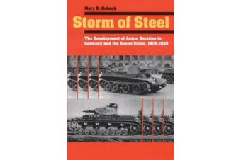 Storm of Steel: The Development of Armor Doctrine in Germany and the Soviet Union, 1919-1939 (Cornell Studies in Security Affairs)