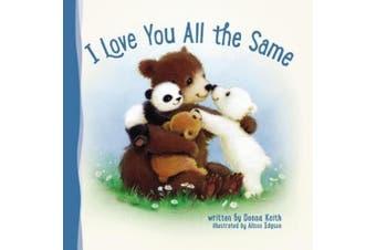 I Love You All the Same [Board Book]