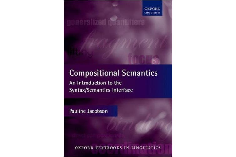 Compositional Semantics: An Introduction to the Syntax/Semantics Interface (Oxford Textbooks in Linguistics)
