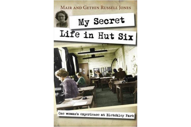 My Secret Life in Hut Six: One Woman's Experiences at Bletchley Park