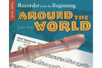Recorder from the Beginning: Around the World - Pupil's Book: Around the World