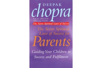 The Seven Spiritual Laws Of Success For Parents: Guiding your Children to success and Fulfilment