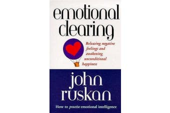 Emotional Clearing: Releasing Negative Feelings and Awakening Unconditional Happiness