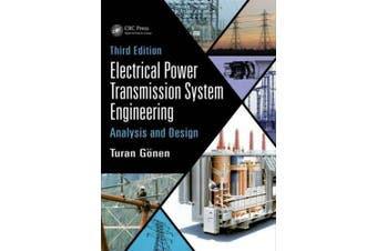 Electrical Power Transmission System Engineering: Analysis and Design, Third Edition