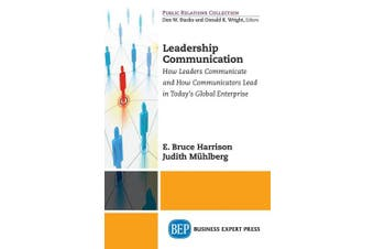 Leadership Communication: How Leaders Communicate and How Communicators Lead in the Modern American Corporation