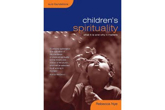 Children's Spirituality: What it is and Why it Matters (Sure Foundations)