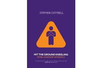 Hit the Ground Kneeling: Seeing Leadership Differently