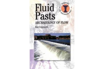 Fluid Pasts: Archaeology of Flow (Debates in Archaeology)