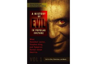 A History of Evil in Popular Culture [2 volumes]: What Hannibal Lecter, Stephen King, and Vampires Reveal about America
