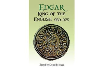 Edgar, King of the English, 959-975 : New Interpretations (Publications of the Manchester Centre for Anglo-Saxon Studies)