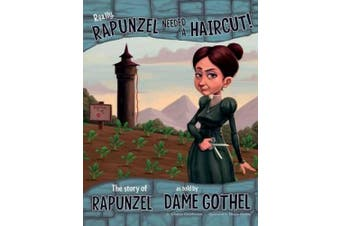 Really, Rapunzel Needed a Haircut!: The Story of Rapunzel as Told by Dame Gothel (Nonfiction Picture Books: The Other Side of the Story)