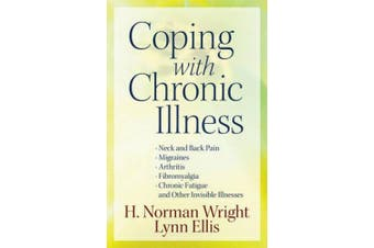Coping with Chronic Illness: *Neck and Back Pain *Migraines *Arthritis *Fibromyalgia* Chronic Fatigue *and Other Invisible Illnesses
