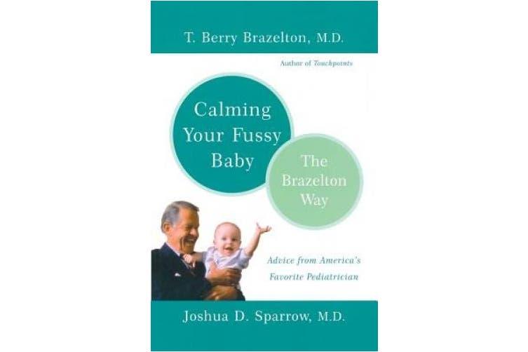 Calming Your Fussy Baby the Brazelton Way: Advice from America's Favorite Pediatrician (The Brazelton way)