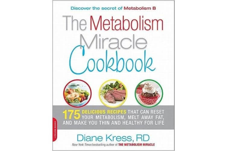The Metabolism Miracle Cookbook 150 Delicious Meals That Can Reset Your Metabolism Melt Away Fat And Make You Thin And Healthy For Life Kogan Com