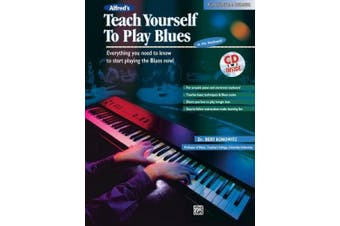 Alfred's Teach Yourself to Play Blues at the Keyboard: Everything You Need to Know to Start Playing the Blues Now!, Book & CD (Teach Yourself)