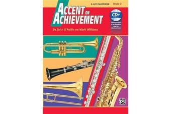 Accent on Achievement, Bk 2: E-Flat Alto Saxophone, Book & CD (Accent on Achievement)