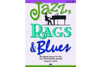 Jazz, Rags & Blues, Bk 4: 9 Original Pieces for the Late Intermediate Pianist (Jazz, Rags & Blues)