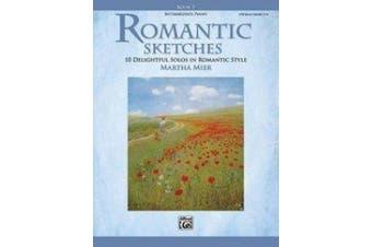 Romantic Sketches, Bk 2: 10 Delightful Solos in Romantic Style (Romantic Sketches)