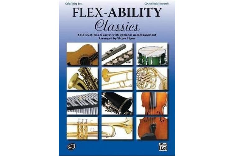 Flex-Ability Classics -- Solo-Duet-Trio-Quartet with Optional Accompaniment: Cello/Bass (Flex-Ability)