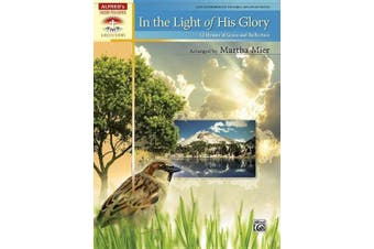 In the Light of His Glory: 12 Hymns of Grace and Reflection (Alfred's Sacred Performer Collections)