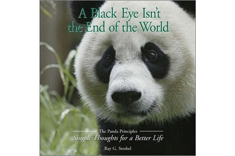 A Black Eye Isn't the End of the World: The Panda Principles Simple Thoughts for a Better Life