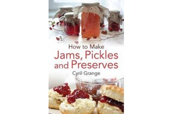 How to Make Jams Pickles and Presesrves