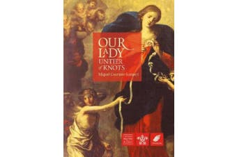 Our Lady, Untier of Knots: Story of a Marian Devotion