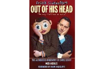 Frank Sidebottom Out of His Head: The Authorised Biography of Chris Sievey