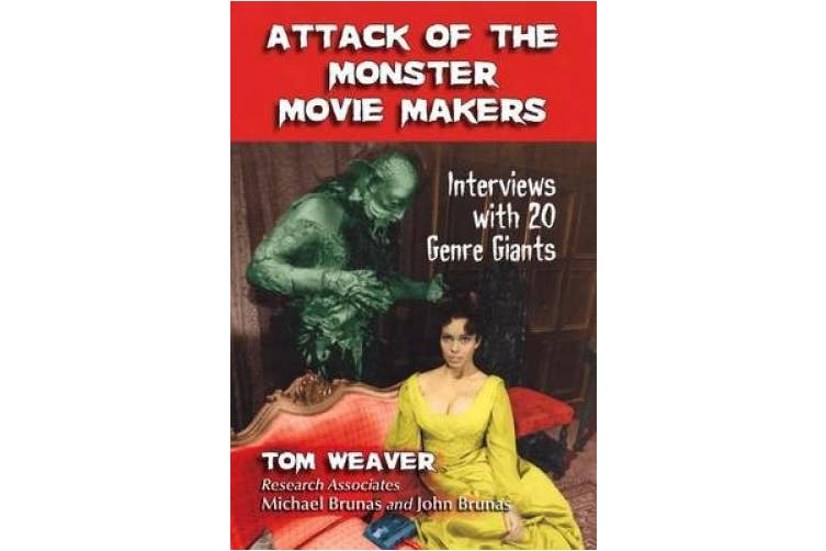 Attack of the Monster Movie Makers: Interviews with 20 Genre Giants