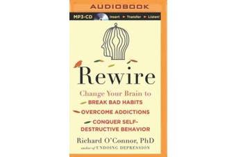 Rewire: Change Your Brain to Break Bad Habits, Overcome Addictions, Conquer Self-Destructive Behavior [Audio]