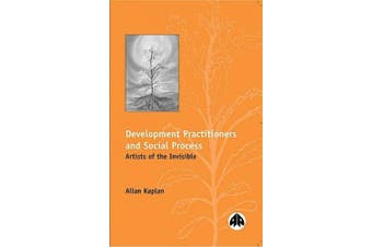 The Development Practitioners and Social Process: Artists of the Invisible